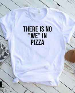 T-Shirt There Is No We In Pizza by Clotee.com Tumblr Aesthetic Clothing