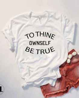 T-Shirt To Thine Ownself Be True men women round neck tee. Printed and delivered from USA or UK