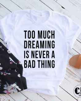 T-Shirt Too Much Dreaming Is Never A Bad Thing