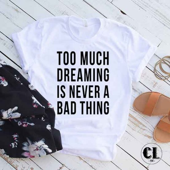 T-Shirt Too Much Dreaming Is Never A Bad Thing by Clotee.com Tumblr Aesthetic Clothing