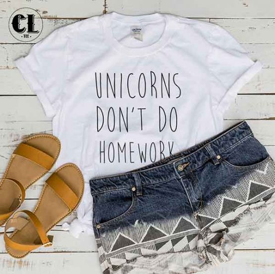 T-Shirt Unicorns Don't Do Homework men women round neck tee. Printed and delivered from USA or UK