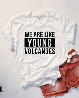 T-Shirt We Are Like Young Volcanoes by Clotee.com Tumblr Aesthetic Clothing