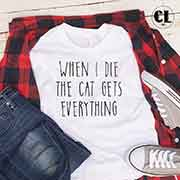 T-Shirt When I Die The Cat Gets Everything
