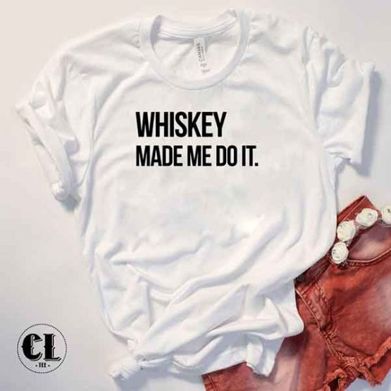 T-Shirt Whiskey Made Me Do It by Clotee.com Tumblr Aesthetic Clothing