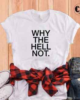 T-Shirt Why The Hell Not by Clotee.com Tumblr Aesthetic Clothing