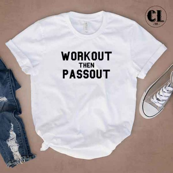 T-Shirt Workout Then Passout by Clotee.com Tumblr Aesthetic Clothing