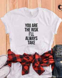 T-Shirt You Are The Risk I'll Always Take by Clotee.com Tumblr Aesthetic Clothing