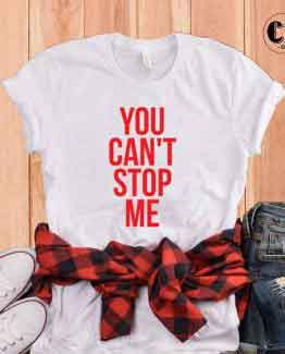 T-Shirt You Can't Stop Me by Clotee.com Tumblr Aesthetic Clothing