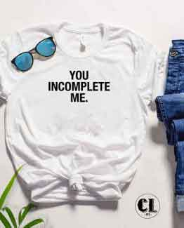 T-Shirt You Incomplete Me by Clotee.com Tumblr Aesthetic Clothing