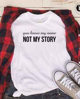 T-Shirt You Know My Name Not My Story men women round neck tee. Printed and delivered from USA or UK