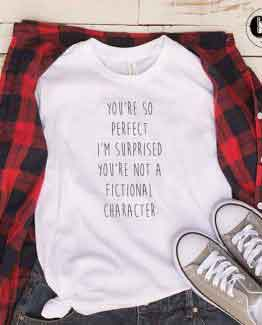 T-Shirt You're So Perfect I'm Surprised You're Not Fictional Character men women round neck tee. Printed and delivered from USA or UK