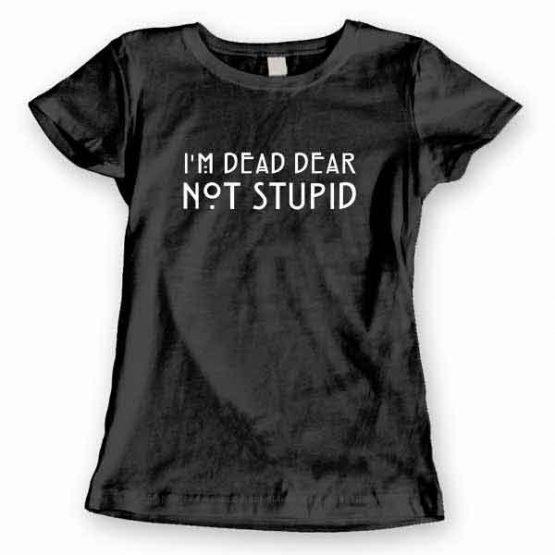 T-Shirt I'm Dead Dear Not Stupid