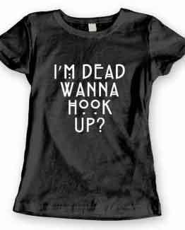 T-Shirt I'm Dead Wanna Hook Up?