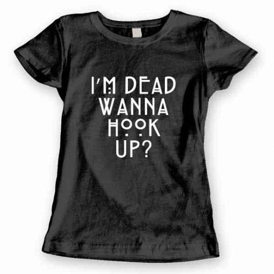T-Shirt I'm Dead Wanna Hook Up?