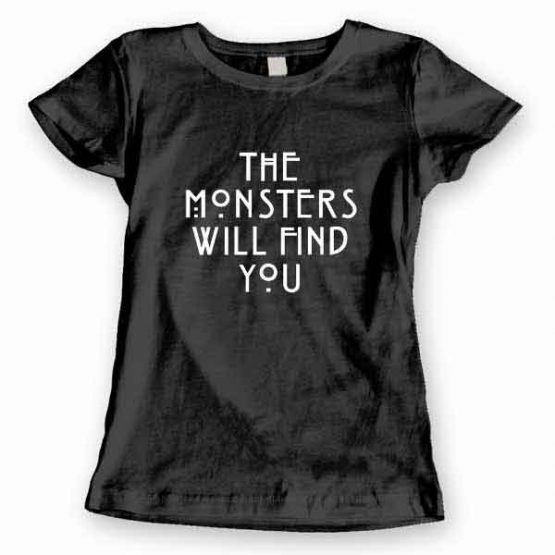 T-Shirt The Monsters Will Find You