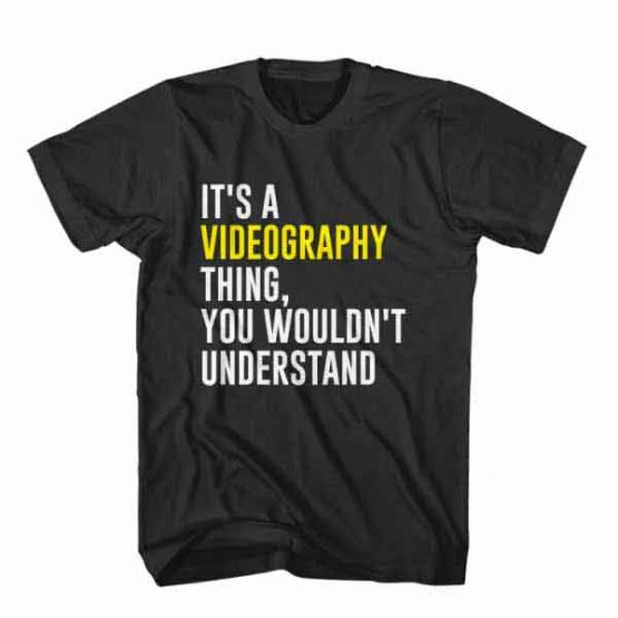 T-Shirt It's Videography Thing, You Wouldn't Understand, Youtuber T-Shirt men women youtuber influencer tee. Printed and delivered from USA or UK.