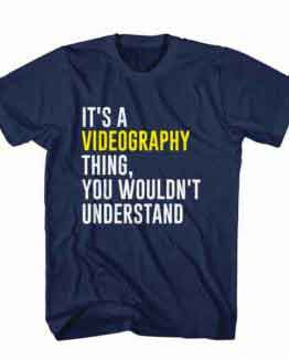 T-Shirt It's Videography Thing, You Wouldn't Understand