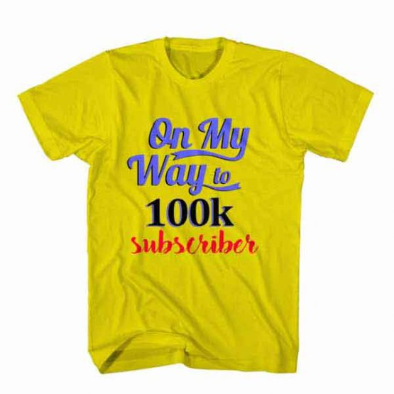 T-Shirt On My Way To 100k Subscriber, Youtuber T-Shirt men women youtuber influencer tee. Printed and delivered from USA or UK.
