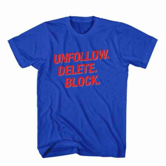 T-Shirt Unfollow Delete Block, Youtuber T-Shirt men women youtuber influencer tee. Printed and delivered from USA or UK.