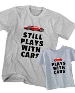 Dad and Son T-Shirt Still Plays With Cars by Clotee.com Father and Son Matching Tee Shirt Set