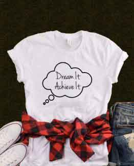 T-Shirt Dream It Achieve It men women round neck tee. Printed and delivered from USA or UK.