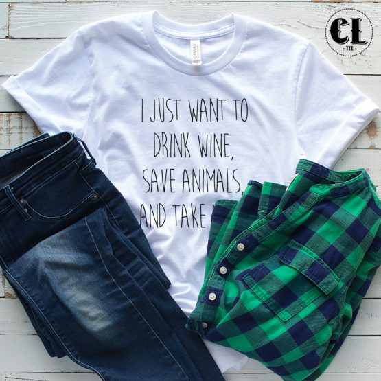 T-Shirt I Just Want To Drink Wine Save Animals And Take Naps