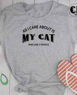 T-Shirt All I Care About Is My Cat and Like 3 People