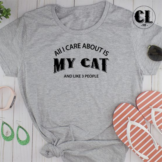 T-Shirt All I Care About Is My Cat and Like 3 People men women round neck tee. Printed and delivered from USA or UK.