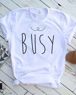 T-Shirt Busy men women round neck tee. Printed and delivered from USA or UK.
