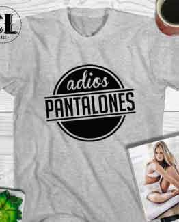 T-Shirt Adios Pantalones men women round neck tee. Printed and delivered from USA or UK.