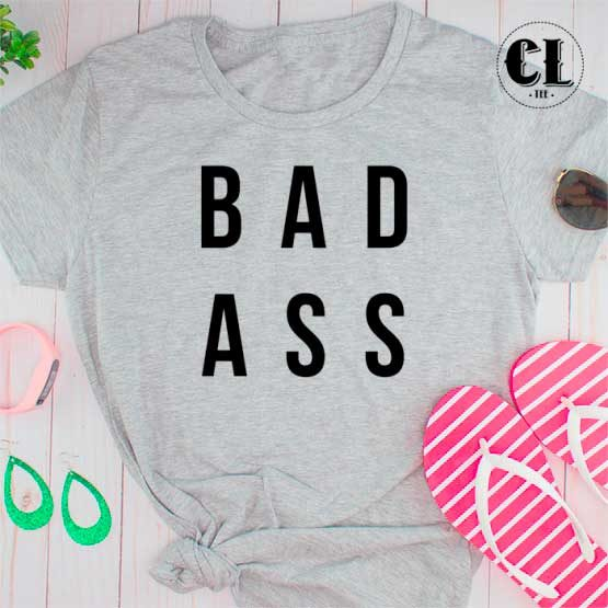 T-Shirt Bad Ass men women round neck tee. Printed and delivered from USA or UK.