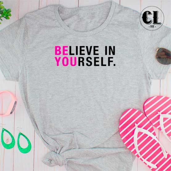 T-Shirt Believe In Yourself men women round neck tee. Printed and delivered from USA or UK.