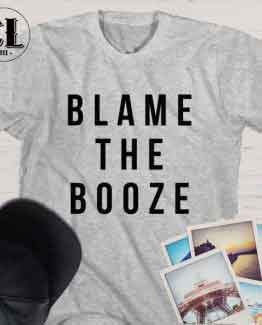 T-Shirt Blame The Booze men women round neck tee. Printed and delivered from USA or UK.