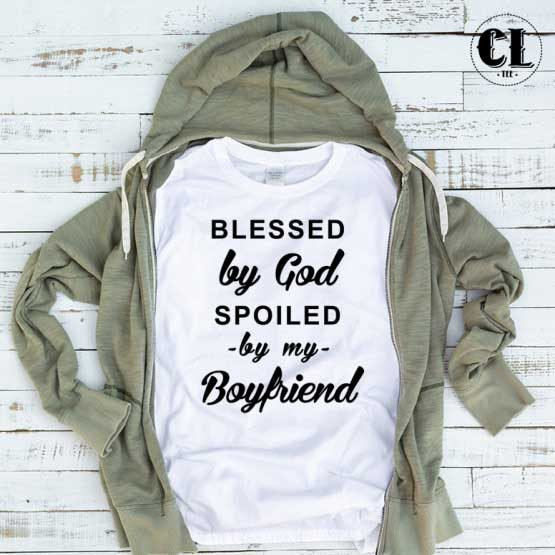 T-Shirt Blessed By God Spoiled By My Boyfriend men women round neck tee. Printed and delivered from USA or UK.