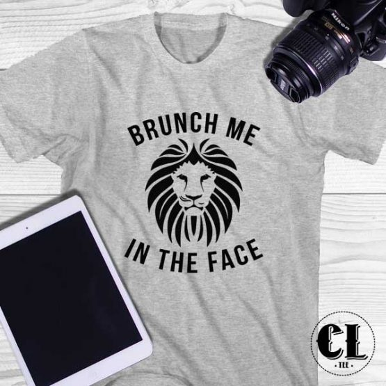 T-Shirt Brunch Me In The Face men women round neck tee. Printed and delivered from USA or UK.