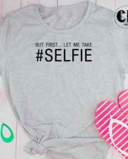 T-Shirt But First Let Me Take Selfie men women round neck tee. Printed and delivered from USA or UK.
