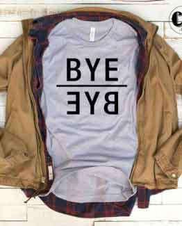 T-Shirt Bye Bye men women round neck tee. Printed and delivered from USA or UK.