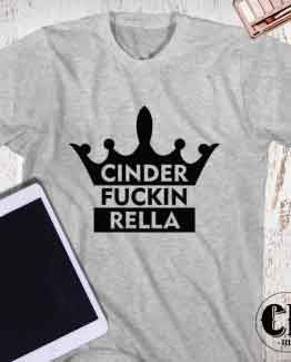 T-Shirt Cinder Fuckin Rella men women round neck tee. Printed and delivered from USA or UK.