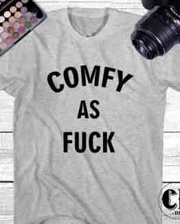 T-Shirt Comfy As Fuck men women round neck tee. Printed and delivered from USA or UK.