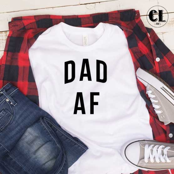 T-Shirt Dad AF men women round neck tee. Printed and delivered from USA or UK.