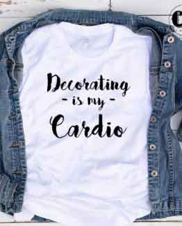 T-Shirt Decorating Is My Cardio men women round neck tee. Printed and delivered from USA or UK.