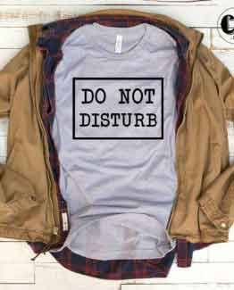 T-Shirt Do Not Disturb men women round neck tee. Printed and delivered from USA or UK.