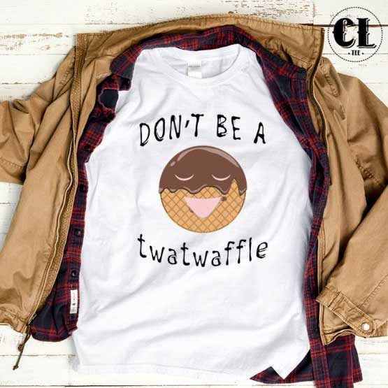 T-Shirt Dont Be A Twatwaffle men women round neck tee. Printed and delivered from USA or UK.
