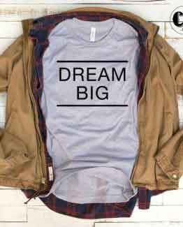 T-Shirt Dream Big men women round neck tee. Printed and delivered from USA or UK.
