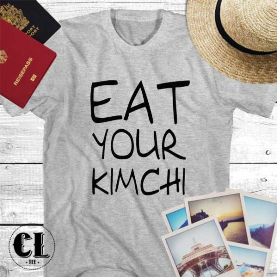 T-Shirt Eat Your Kimchi men women round neck tee. Printed and delivered from USA or UK.