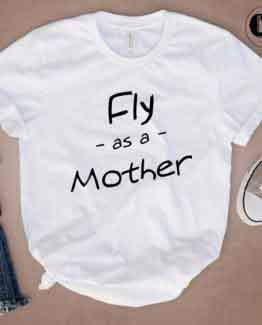 T-Shirt Fly As A Mother men women round neck tee. Printed and delivered from USA or UK.