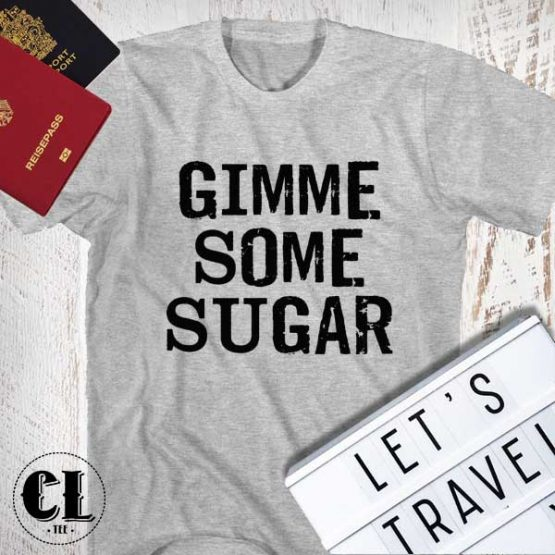 T-Shirt Gimme Some Sugar men women round neck tee. Printed and delivered from USA or UK.
