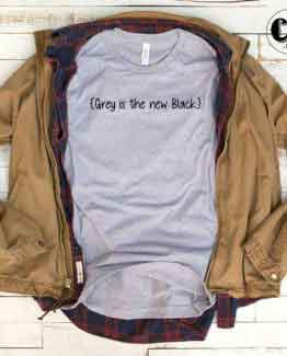 T-Shirt Grey Is The New Black men women round neck tee. Printed and delivered from USA or UK.