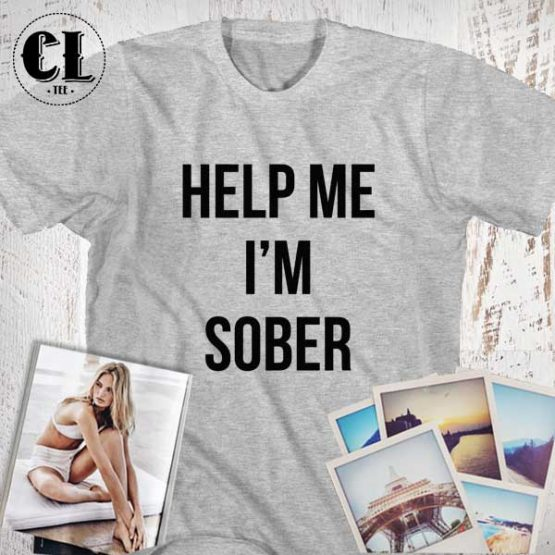 T-Shirt Help Me Im Sober men women round neck tee. Printed and delivered from USA or UK.