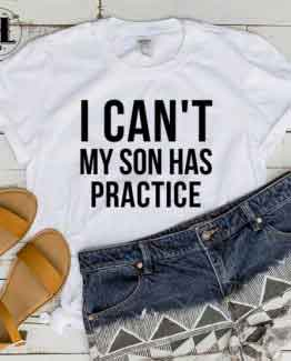 T-Shirt I Cant My Son Has Practice men women round neck tee. Printed and delivered from USA or UK.